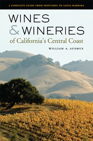 Wines and Wineries of California's Central Coast by William A. Ausmus