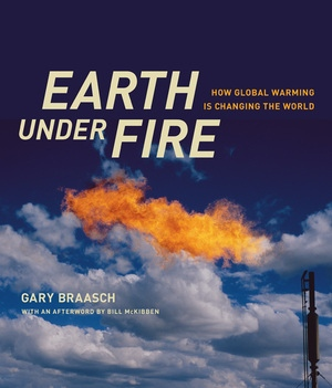 Earth under Fire by Gary Braasch, William McKibben