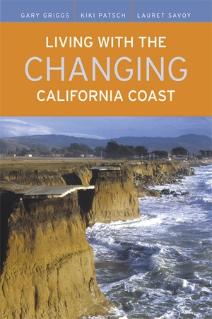 Living with the Changing California Coast by Gary Griggs, Kiki Patsch, Lauret Savoy