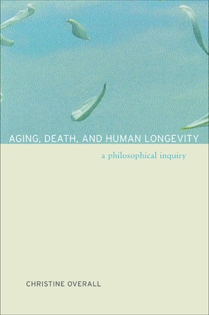 Aging, Death, and Human Longevity by Christine Overall