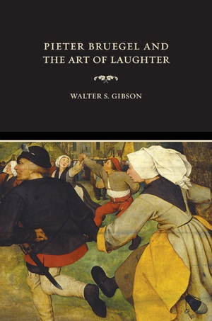 Pieter Bruegel and the Art of Laughter by Walter S. Gibson