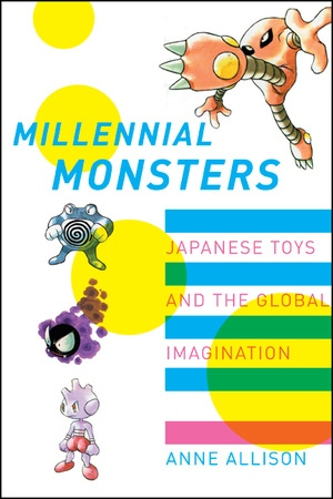 Millennial Monsters by Anne Allison