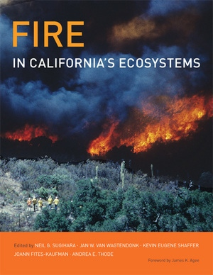Fire in California's Ecosystems by Neil G. Sugihara, Jan W. van Wagtendonk, Kevin E. Shaffer