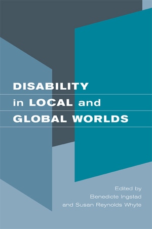 Disability in Local and Global Worlds by Benedicte Ingstad, Susan Reynolds Whyte