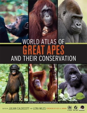 World Atlas of Great Apes and their Conservation by Julian Caldecott, Lera Miles