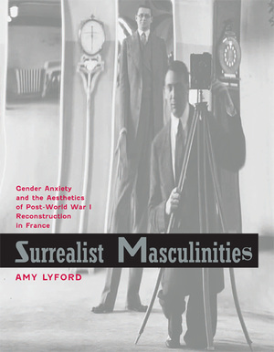 Surrealist Masculinities by Amy Lyford