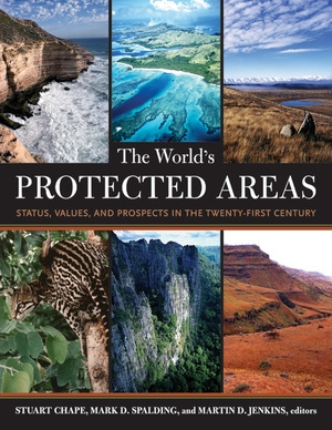 The World's Protected Areas by Stuart Chape, Mark D. Spalding, M.D. Jenkins