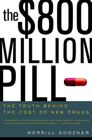 The $800 Million Pill by Merrill Goozner