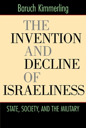 The Invention and Decline of Israeliness by Baruch Kimmerling