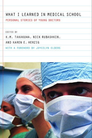 What I Learned in Medical School by Kevin M. Takakuwa, Nick Rubashkin, Karen E. Herzig
