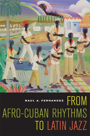 From Afro-Cuban Rhythms to Latin Jazz by Raul A. Fernandez