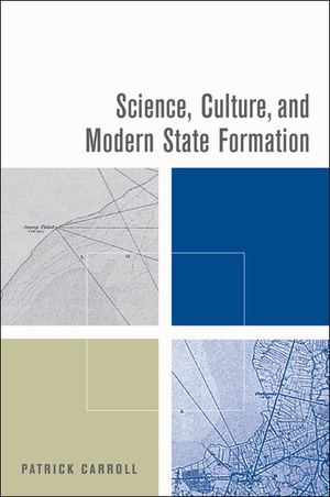 Science, Culture, and Modern State Formation by Patrick Carroll