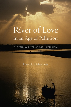 River of Love in an Age of Pollution by David Haberman