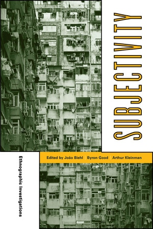 Subjectivity by João Biehl, Byron J. Good, Arthur Kleinman