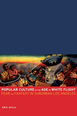 Popular Culture in the Age of White Flight by Eric Avila