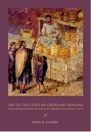 Art in the Lives of Ordinary Romans by John R. Clarke