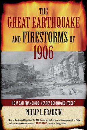 The Great Earthquake and Firestorms of 1906 by Philip L. Fradkin
