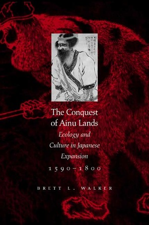 The Conquest of Ainu Lands by Brett L. Walker