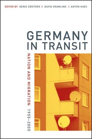 Germany in Transit by Deniz Göktürk, David Gramling, Anton Kaes
