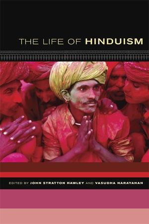 The Life of Hinduism by John Stratton Hawley, Vasudha Narayanan