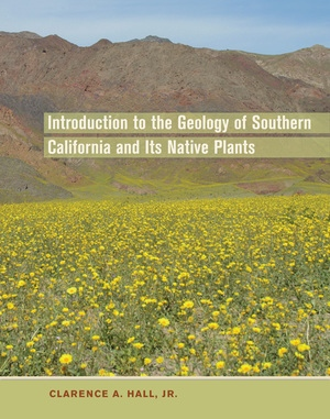 Introduction to the Geology of Southern California and Its Native Plants by Clarence A. Hall Jr.