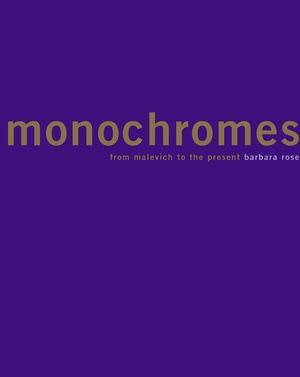 Monochromes by Barbara Rose, Valerie Varas, Paula Rispa