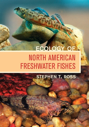 Ecology of North American Freshwater Fishes by Stephen T. Ross Ph. D.