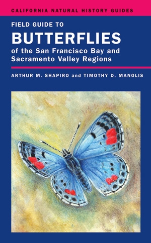Field Guide to Butterflies of the San Francisco Bay and Sacramento Valley Regions by Arthur Shapiro
