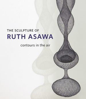 The Sculpture of Ruth Asawa by Daniell Cornell