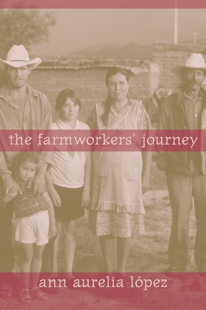The Farmworkers' Journey by Ann Lopez