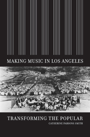 Making Music in Los Angeles by Catherine Parsons Smith