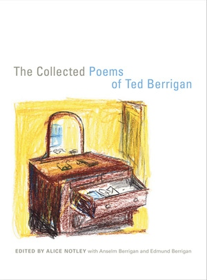 The Collected Poems of Ted Berrigan by Ted Berrigan, Alice Notley, Anselm Berrigan, Edmund Berrigan
