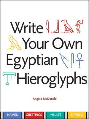 Write Your Own Egyptian Hieroglyphs by Angela McDonald