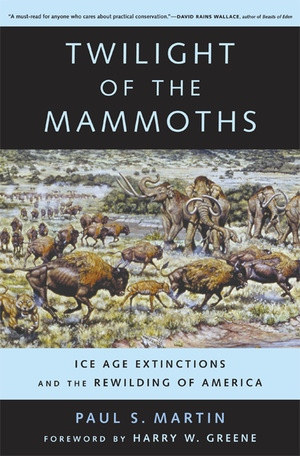 Twilight of the Mammoths: by Paul S. Martin