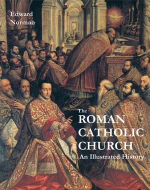 The Roman Catholic Church by Edward Norman