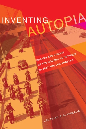 Inventing Autopia by Jeremiah B.C. Axelrod