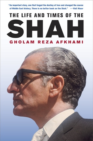 The Life and Times of the Shah by Gholam Reza Afkhami