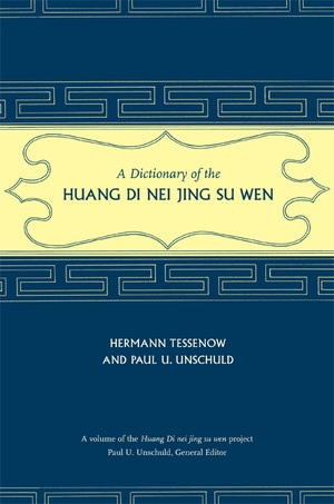 A Dictionary of the Huang Di Nei Jing Su Wen by Hermann Tessenow, Paul U. Unschuld
