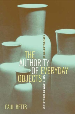 The Authority of Everyday Objects by Paul Betts