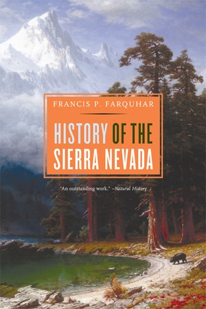History of the Sierra Nevada, Revised and Updated by Francis P. Farquhar