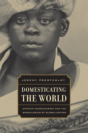Domesticating the World by Jeremy Prestholdt