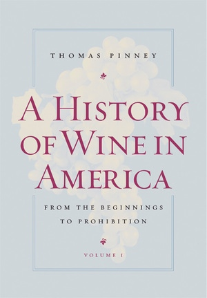 A History of Wine in America, Volume 1 by Thomas Pinney