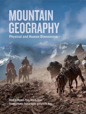 Mountain Geography by Martin F. Price, Alton C. Byers, Donald A. Friend, Thomas Kohler