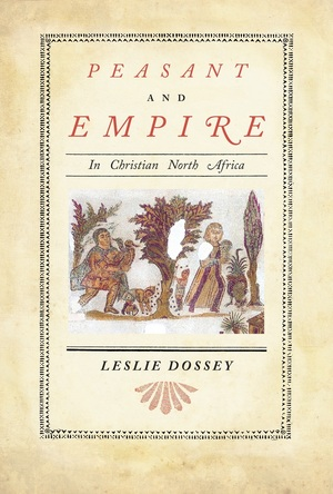 Peasant and Empire in Christian North Africa by Leslie Dossey