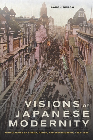 Visions of Japanese Modernity by Aaron Gerow