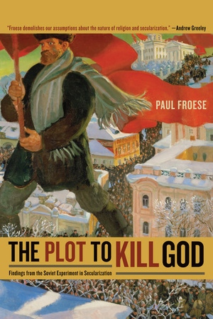 The Plot to Kill God by Paul Froese