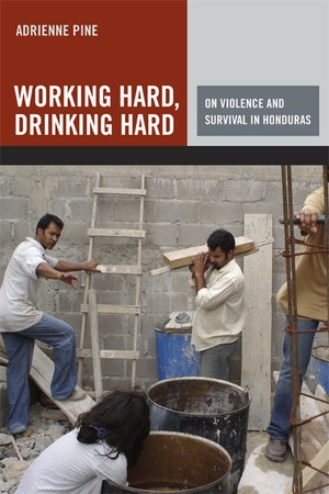 Working Hard, Drinking Hard by Adrienne Pine