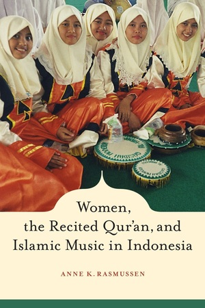 Women, the Recited Qur'an, and Islamic Music in Indonesia by Anne Rasmussen