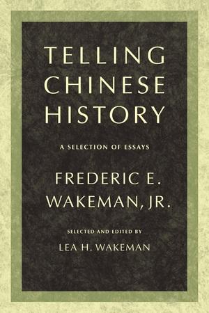 Telling Chinese History by Frederic Wakeman Jr., Lea Wakeman