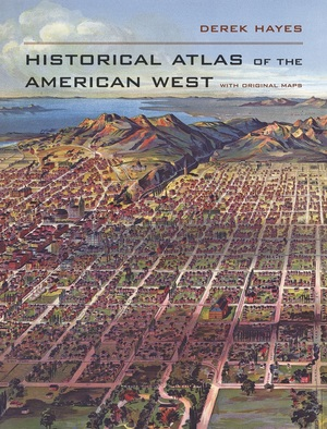 Historical Atlas of the American West by Derek Hayes